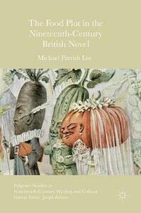 The Food Plot in the Nineteenth-Century British Novel - Michael Parrish Lee - cover