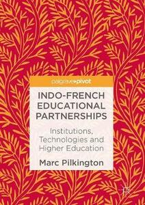 Indo-French Educational Partnerships: Institutions, Technologies and Higher Education - Marc Pilkington - cover
