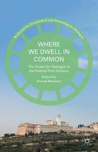 Where We Dwell in Common: The Quest for Dialogue in the Twenty-First Century - cover