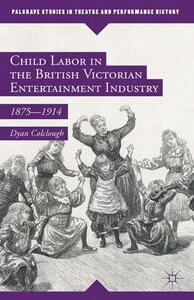 Child Labor in the British Victorian Entertainment Industry: 1875-1914 - Dyan Colclough - cover