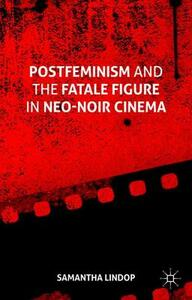 Postfeminism and the Fatale Figure in Neo-Noir Cinema - Samantha Lindop - cover