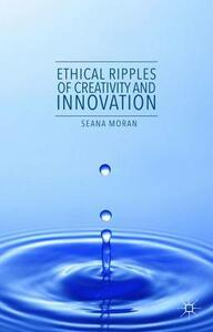 Ethical Ripples of Creativity and Innovation - S. Moran - cover