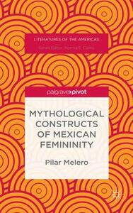 Mythological Constructs of Mexican Femininity - Pilar Melero - cover