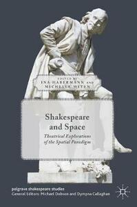 Shakespeare and Space: Theatrical Explorations of the Spatial Paradigm - cover