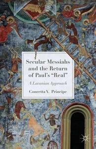 Secular Messiahs and the Return of Paul's 'Real': A Lacanian Approach - Concetta V. Principe - cover