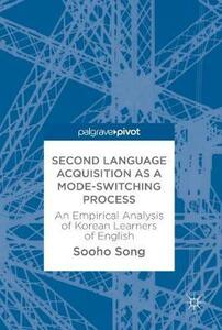 Second Language Acquisition as a Mode-Switching Process: An Empirical Analysis of Korean Learners of English - Sooho Song - cover