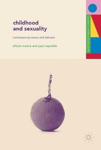 Childhood and Sexuality: Contemporary Issues and Debates - Allison M. Moore,P. Reynolds - cover