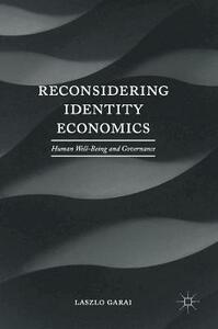 Reconsidering Identity Economics: Human Well-Being and Governance - Laszlo Garai - cover