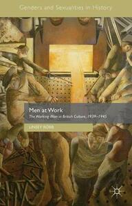 Men at Work: The Working Man in British Culture, 1939-1945 - cover