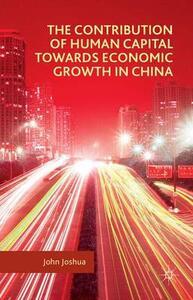 The Contribution of Human Capital towards Economic Growth in China - John Joshua - cover