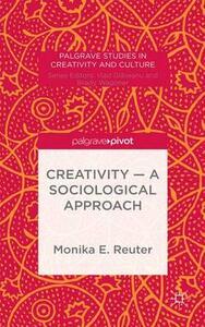 Creativity - A Sociological Approach - Monika E. Reuter - cover