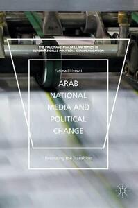 """Arab National Media and Political Change: """"Recording the Transition"""" - Fatima El-Issawi - cover"""