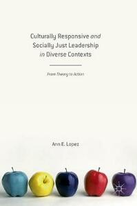 Culturally Responsive and Socially Just Leadership in Diverse Contexts: From Theory to Action - Annabel Lopez - cover