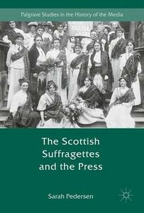 The Scottish Suffragettes and the Press - Sarah Pedersen - cover