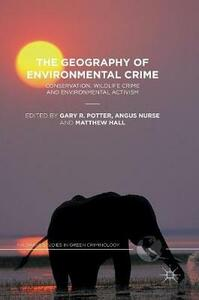 The Geography of Environmental Crime: Conservation, Wildlife Crime and Environmental Activism - cover