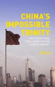 "China's Impossible Trinity: The Structural Challenges to the ""Chinese Dream"" - Chi Lo - cover"