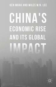 China's Economic Rise and Its Global Impact - Ken Moak,Miles W. N. Lee,Elliot Engel - cover