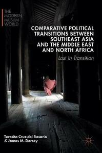 Comparative Political Transitions between Southeast Asia and the Middle East and North Africa: Lost in Transition - Teresita Cruz-Del Rosario,James M. Dorsey - cover