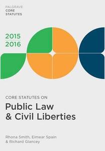 Core Statutes on Public Law & Civil Liberties 2015-16 - Rhona Smith,Eimear Spain,Richard Glancey - cover