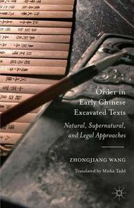 Order in Early Chinese Excavated Texts: Natural, Supernatural, and Legal Approaches - Zhongjiang Wang - cover