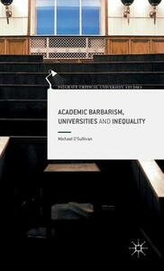 Academic Barbarism, Universities and Inequality - Michael O'Sullivan - cover
