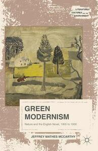 Green Modernism: Nature and the English Novel, 1900 to 1930 - Jeffrey Mathes McCarthy - cover