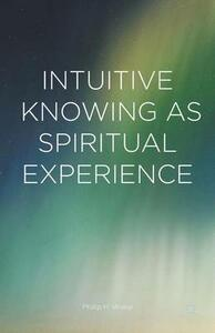 Intuitive Knowing as Spiritual Experience - Phillip H. Wiebe - cover
