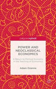 Power and Neoclassical Economics: A Return to Political Economy in the Teaching of Economics - Adam Ozanne,Klaus Zimmer - cover