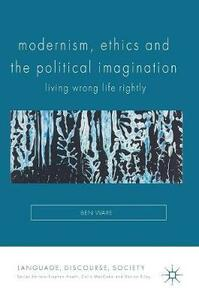 Modernism, Ethics and the Political Imagination: Living Wrong Life Rightly - Ben Ware - cover