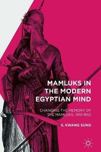 Mamluks in the Modern Egyptian Mind: Changing the Memory of the Mamluks, 1919-1952 - Il Kwang Sung - cover