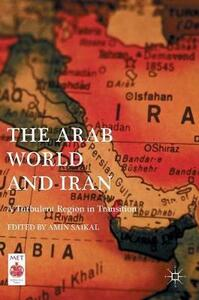 The Arab World and Iran: A Turbulent Region in Transition - cover