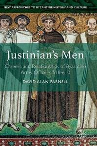 Justinian's Men: Careers and Relationships of Byzantine Army Officers, 518-610 - David Alan Parnell - cover
