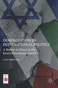Demonization in International Politics: A Barrier to Peace in the Israeli-Palestinian Conflict - Linn Normand - cover