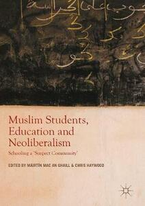 Muslim Students, Education and Neoliberalism: Schooling a 'Suspect Community' - cover