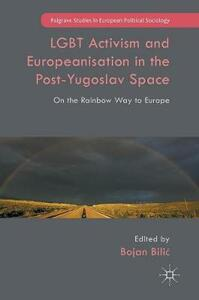 LGBT Activism and Europeanisation in the Post-Yugoslav Space: On the Rainbow Way to Europe - cover
