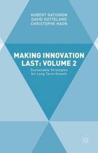 Making Innovation Last: Volume 2: Sustainable Strategies for Long Term Growth - Hubert Gatignon,David Gotteland,Christophe Haon - cover