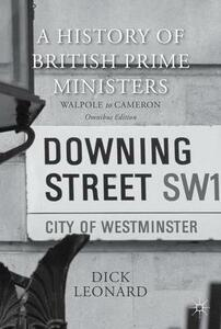 A History of British Prime Ministers (Omnibus Edition): Walpole to Cameron - Dick Leonard - cover