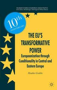 The EU's Transformative Power: Europeanization Through Conditionality in Central and Eastern Europe - Heather Grabbe - cover