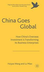 China Goes Global: The Impact of Chinese Overseas Investment on its Business Enterprises - Huiyao Wang,Miao Lu - cover