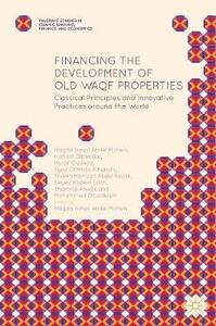 Financing the Development of Old Waqf Properties: Classical Principles and Innovative Practices around the World - Magda Ismail Abdel Mohsin,Hisham Dafterdar,Murat Cizakca - cover