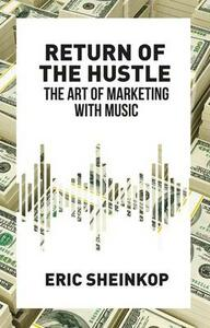 Return of the Hustle: The Art of Marketing With Music - Eric Sheinkop - cover