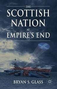 The Scottish Nation at Empire's End - Bryan Glass - cover