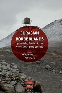 Eurasian Borderlands: Spatializing Borders in the Aftermath of State Collapse - cover