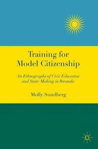 Training for Model Citizenship: An Ethnography of Civic Education and State-Making in Rwanda - Molly Sundberg - cover