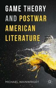 Game Theory and Postwar American Literature - Michael Wainwright - cover