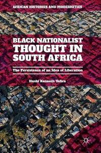 Black Nationalist Thought in South Africa: The Persistence of an Idea of Liberation - Hashi Kenneth Tafira - cover