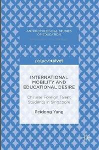 International Mobility and Educational Desire: Chinese Foreign Talent Students in Singapore - Peidong Yang - cover