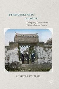 Ethnographic Plague: Configuring Disease on the Chinese-Russian Frontier - Christos Lynteris - cover