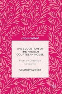 The Evolution of the French Courtesan Novel: From de Chabrillan to Colette - Courtney Sullivan - cover