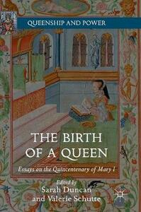 The Birth of a Queen: Essays on the Quincentenary of Mary I - cover